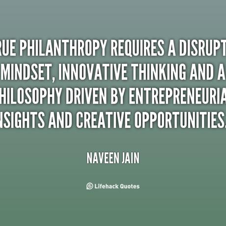 Quote naveen jain true philanthropy requires a disruptive mindset innovative 131517 2